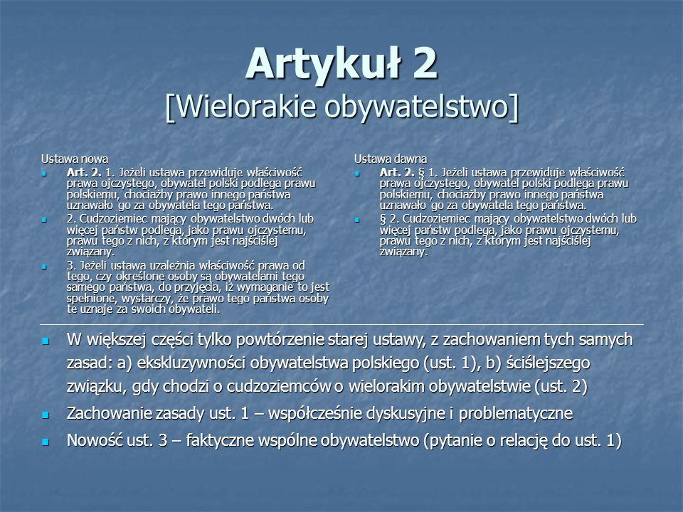 Artykuł 2 [Wielorakie obywatelstwo] Ustawa nowa Art. 2. 1. Jeżeli ustawa przewiduje właściwość prawa ojczystego, obywatel polski podlega prawu polskie