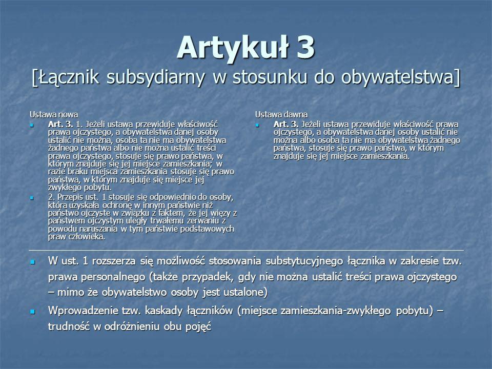 Artykuł 3 [Łącznik subsydiarny w stosunku do obywatelstwa] Ustawa nowa Art. 3. 1. Jeżeli ustawa przewiduje właściwość prawa ojczystego, a obywatelstwa