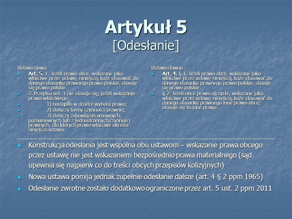 Artykuł 5 [Odesłanie] Ustawa nowa Art. 5. 1. Jeżeli prawo obce, wskazane jako właściwe przez ustawę niniejszą, każe stosować do danego stosunku prawne