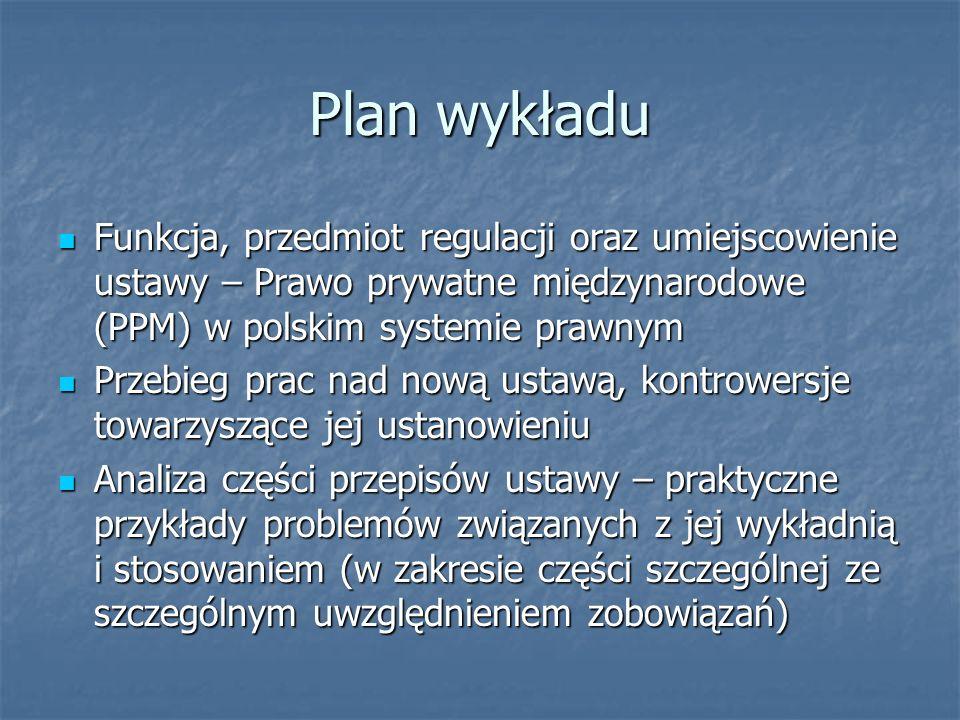 Plan wykładu Funkcja, przedmiot regulacji oraz umiejscowienie ustawy – Prawo prywatne międzynarodowe (PPM) w polskim systemie prawnym Funkcja, przedmi
