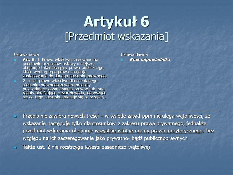 Artykuł 6 [Przedmiot wskazania] Ustawa nowa Art. 6. 1. Prawo właściwe stosowane na podstawie przepisów ustawy niniejszej obejmuje także przepisy prawa