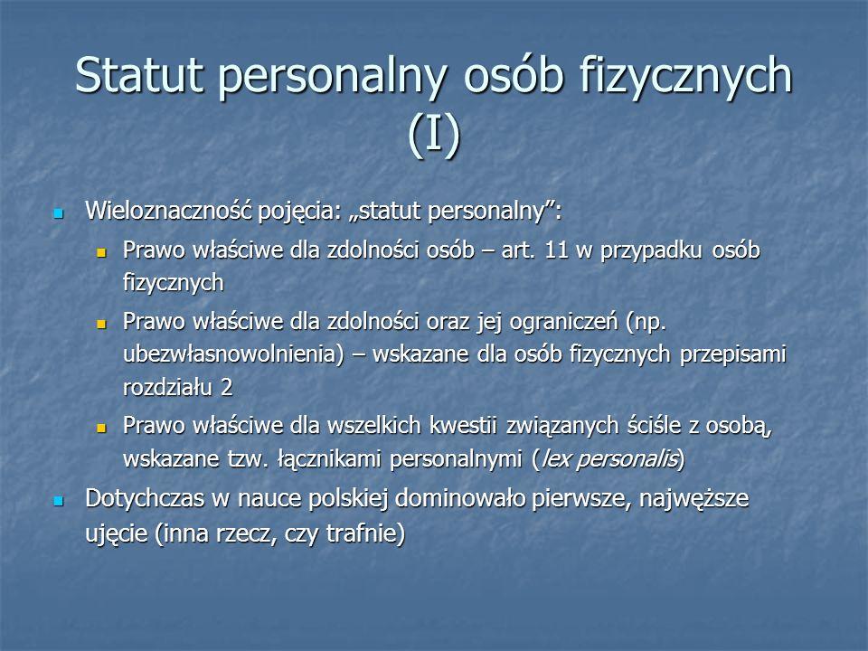 Statut personalny osób fizycznych (I) Wieloznaczność pojęcia: statut personalny: Wieloznaczność pojęcia: statut personalny: Prawo właściwe dla zdolnoś