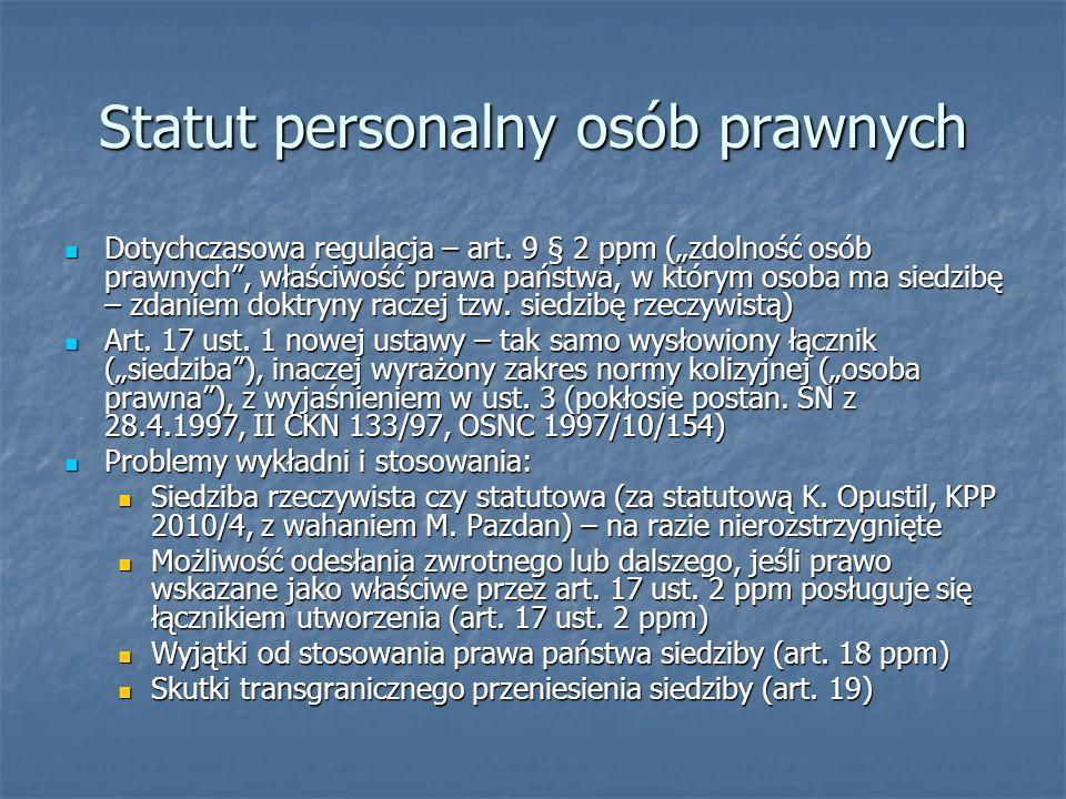 Statut personalny osób prawnych Dotychczasowa regulacja – art. 9 § 2 ppm (zdolność osób prawnych, właściwość prawa państwa, w którym osoba ma siedzibę