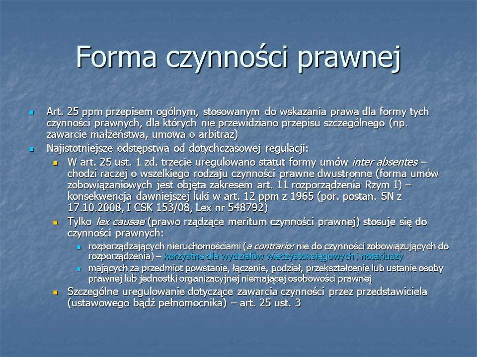 Forma czynności prawnej Art. 25 ppm przepisem ogólnym, stosowanym do wskazania prawa dla formy tych czynności prawnych, dla których nie przewidziano p