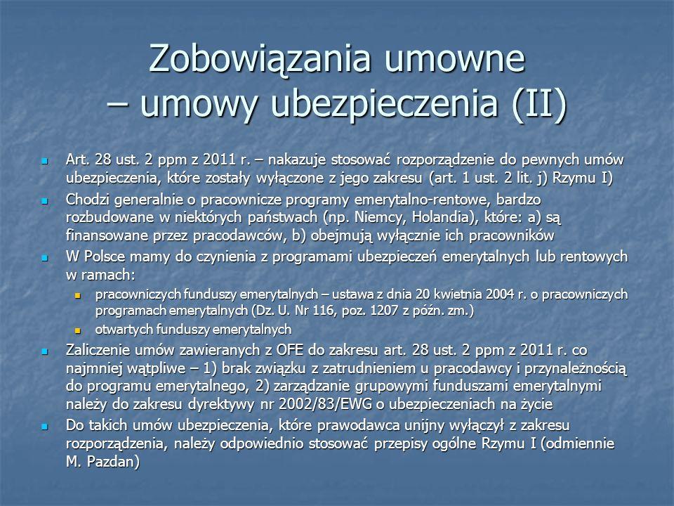Zobowiązania umowne – umowy ubezpieczenia (II) Art. 28 ust. 2 ppm z 2011 r. – nakazuje stosować rozporządzenie do pewnych umów ubezpieczenia, które zo