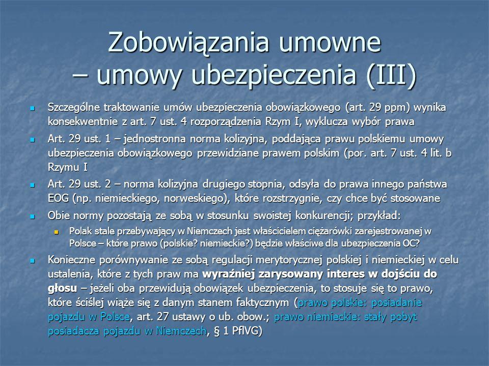 Zobowiązania umowne – umowy ubezpieczenia (III) Szczególne traktowanie umów ubezpieczenia obowiązkowego (art. 29 ppm) wynika konsekwentnie z art. 7 us