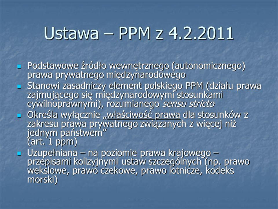 Ustawa – PPM z 4.2.2011 Podstawowe źródło wewnętrznego (autonomicznego) prawa prywatnego międzynarodowego Podstawowe źródło wewnętrznego (autonomiczne