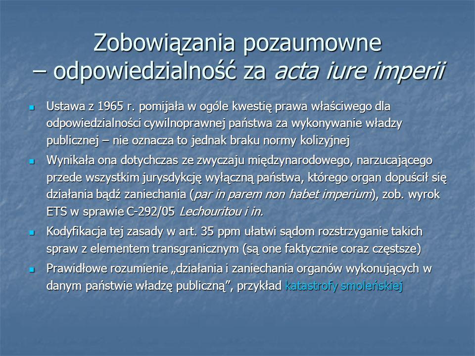 Zobowiązania pozaumowne – odpowiedzialność za acta iure imperii Ustawa z 1965 r. pomijała w ogóle kwestię prawa właściwego dla odpowiedzialności cywil