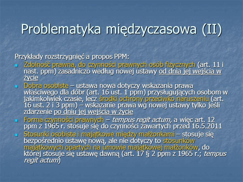 Problematyka międzyczasowa (II) Przykłady rozstrzygnięć a propos PPM: Zdolność prawna, do czynności prawnych osób fizycznych (art. 11 i nast. ppm) zas