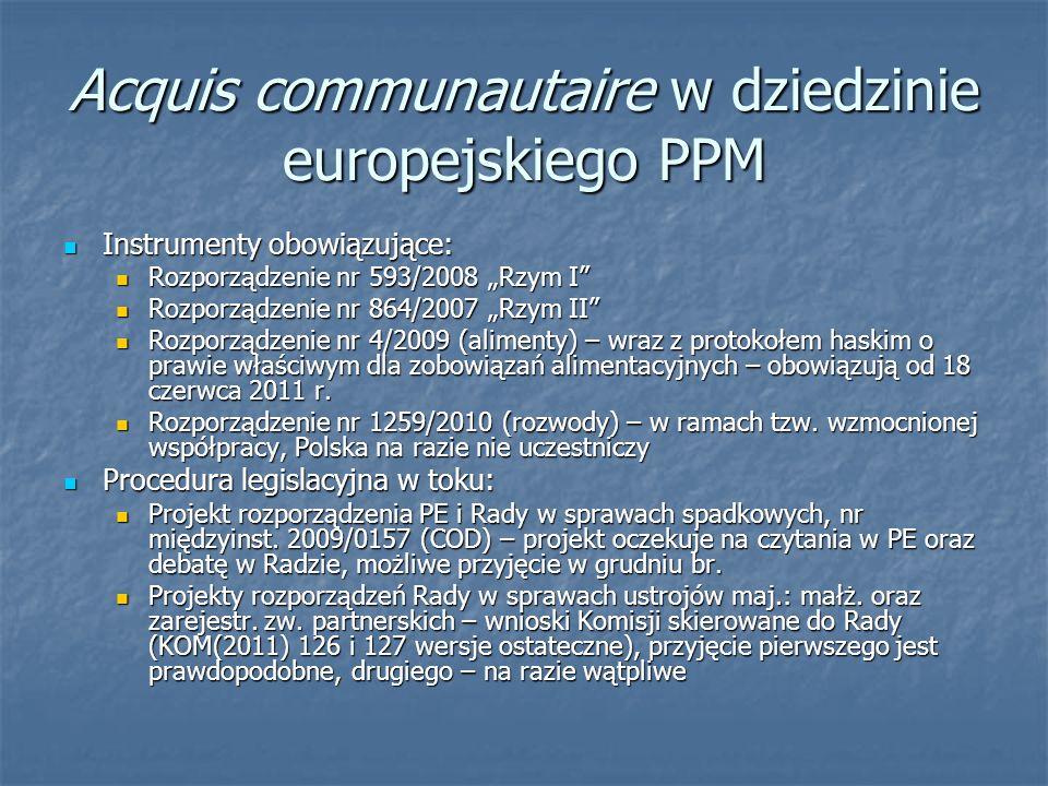 Acquis communautaire w dziedzinie europejskiego PPM Instrumenty obowiązujące: Instrumenty obowiązujące: Rozporządzenie nr 593/2008 Rzym I Rozporządzen