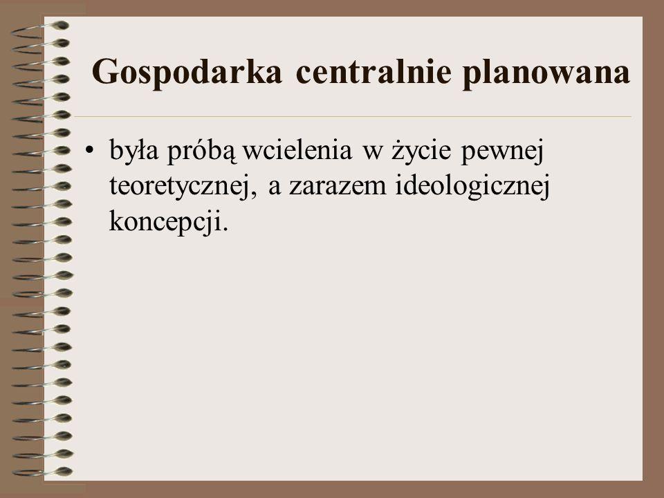 Gospodarka centralnie planowana była próbą wcielenia w życie pewnej teoretycznej, a zarazem ideologicznej koncepcji.
