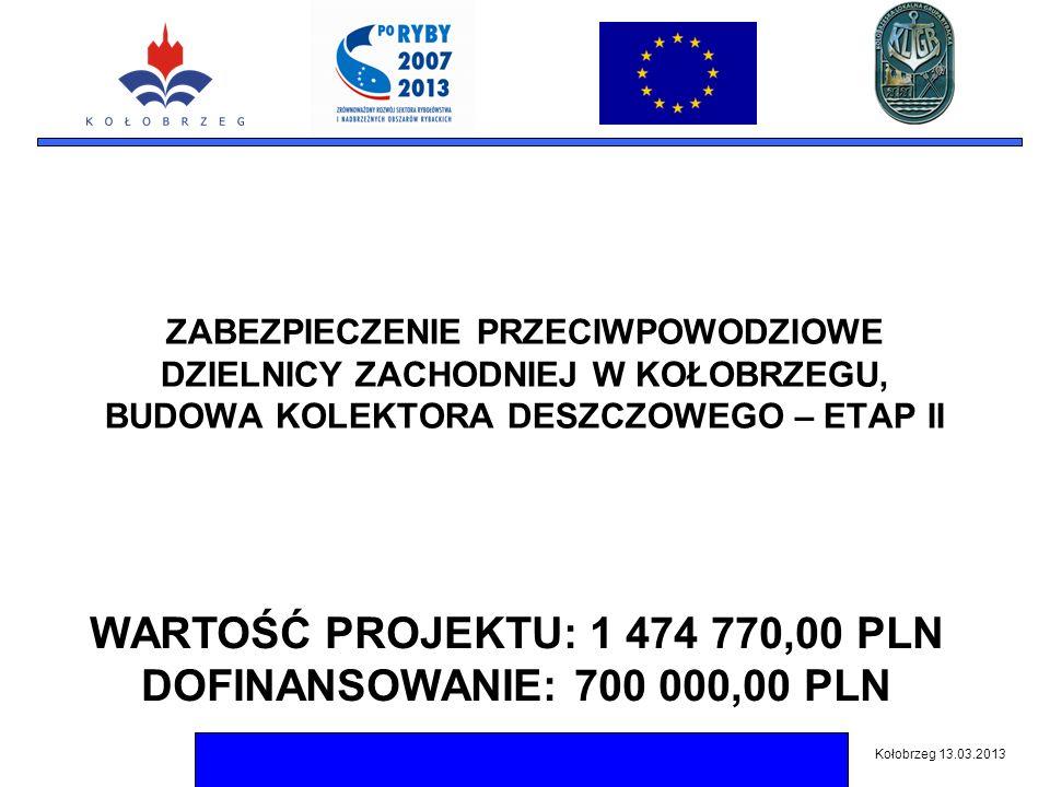 ZABEZPIECZENIE PRZECIWPOWODZIOWE DZIELNICY ZACHODNIEJ W KOŁOBRZEGU, BUDOWA KOLEKTORA DESZCZOWEGO – ETAP II Kołobrzeg 13.03.2013 WARTOŚĆ PROJEKTU: 1 474 770,00 PLN DOFINANSOWANIE: 700 000,00 PLN