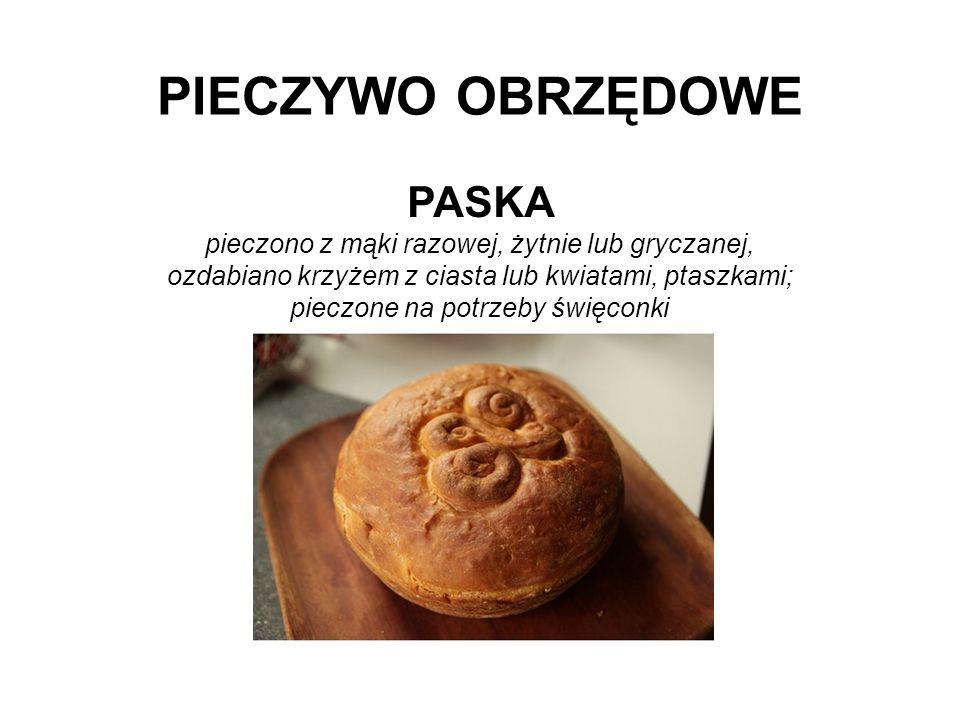 PIECZYWO OBRZĘDOWE PASKA pieczono z mąki razowej, żytnie lub gryczanej, ozdabiano krzyżem z ciasta lub kwiatami, ptaszkami; pieczone na potrzeby święc