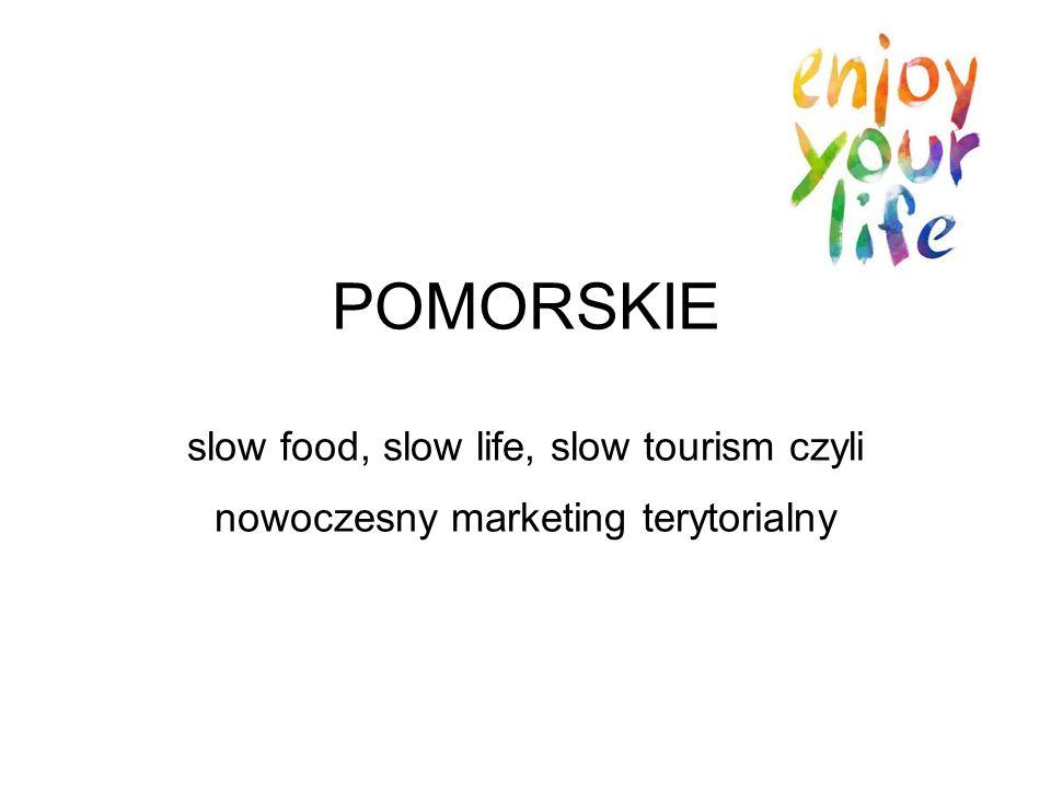 POMORSKIE slow food, slow life, slow tourism czyli nowoczesny marketing terytorialny