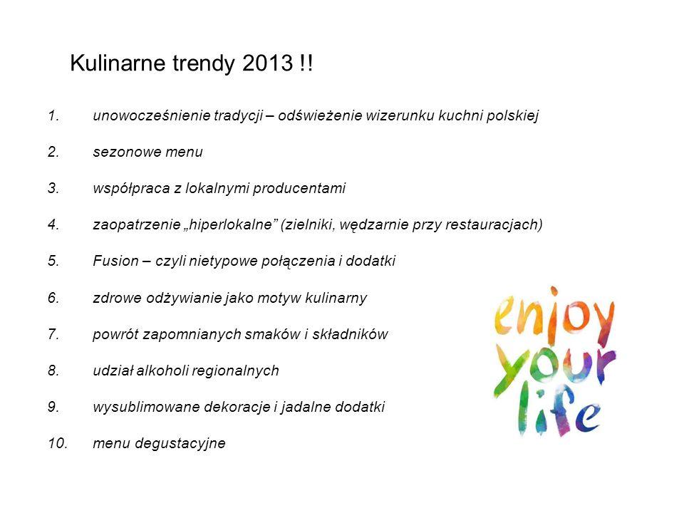 Kulinarne trendy 2013 !! 1.unowocześnienie tradycji – odświeżenie wizerunku kuchni polskiej 2.sezonowe menu 3.współpraca z lokalnymi producentami 4.za