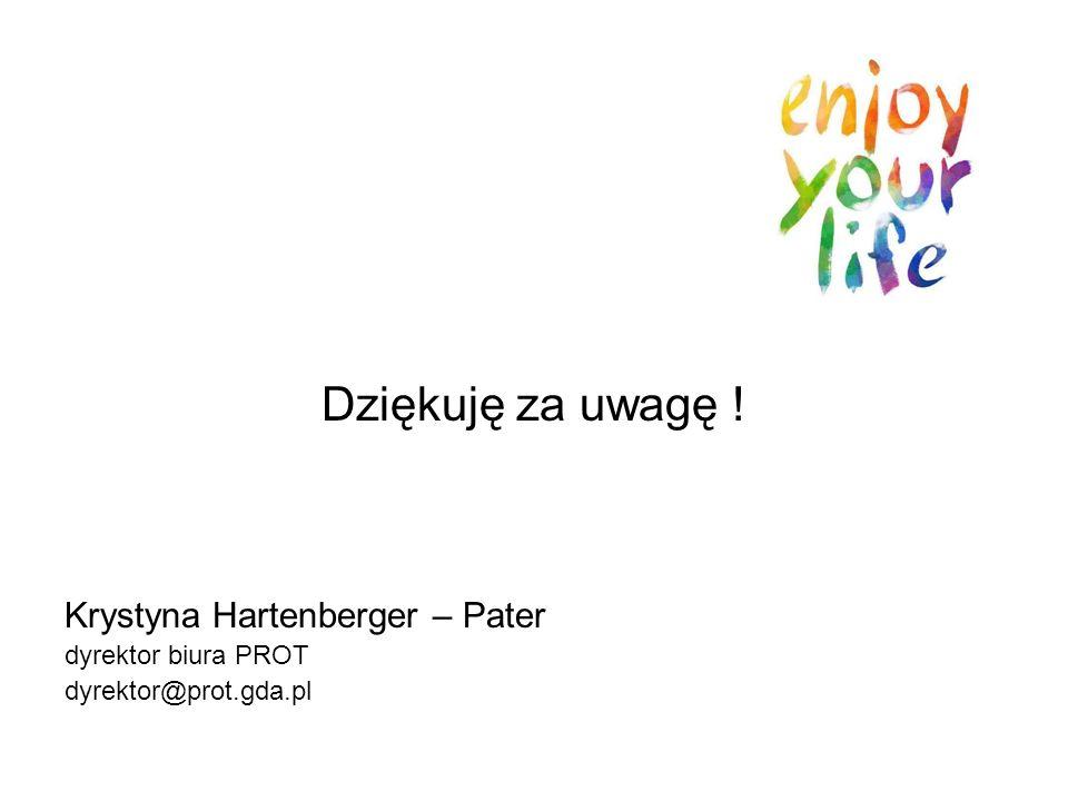 Dziękuję za uwagę ! Krystyna Hartenberger – Pater dyrektor biura PROT dyrektor@prot.gda.pl