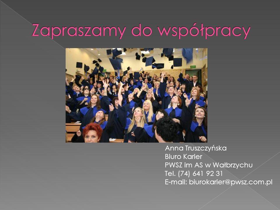 Anna Truszczyńska Biuro Karier PWSZ im AS w Wałbrzychu Tel. (74) 641 92 31 E-mail: biurokarier@pwsz.com.pl