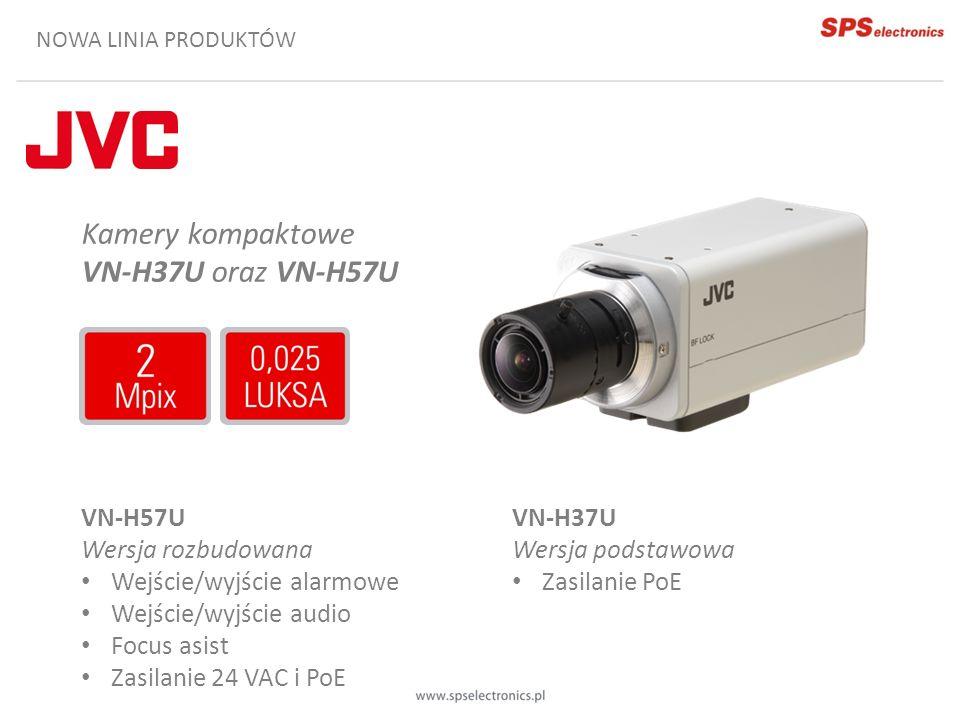 NOWA LINIA PRODUKTÓW Kamery kompaktowe VN-H37U oraz VN-H57U VN-H37U Wersja podstawowa Zasilanie PoE VN-H57U Wersja rozbudowana Wejście/wyjście alarmow