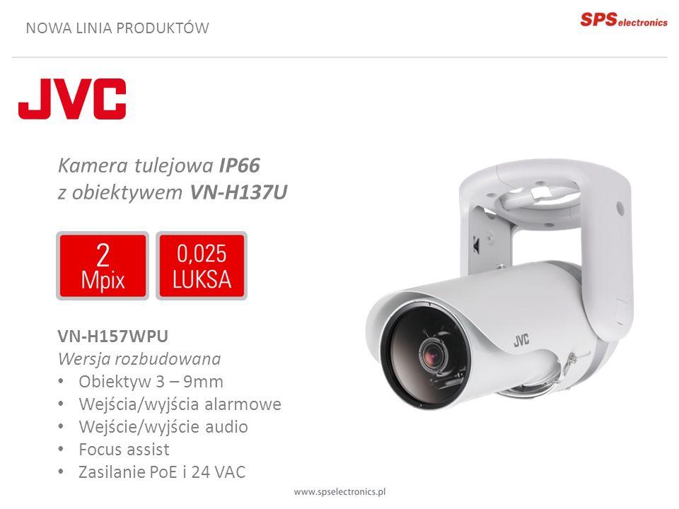 NOWA LINIA PRODUKTÓW Kamera tulejowa IP66 z obiektywem VN-H137U VN-H157WPU Wersja rozbudowana Obiektyw 3 – 9mm Wejścia/wyjścia alarmowe Wejście/wyjści