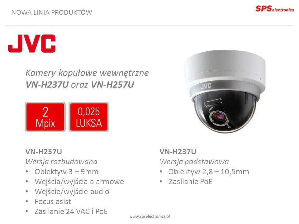 NOWA LINIA PRODUKTÓW Kamery kopułowe wewnętrzne VN-H237U oraz VN-H257U VN-H237U Wersja podstawowa Obiektyw 2,8 – 10,5mm Zasilanie PoE VN-H257U Wersja