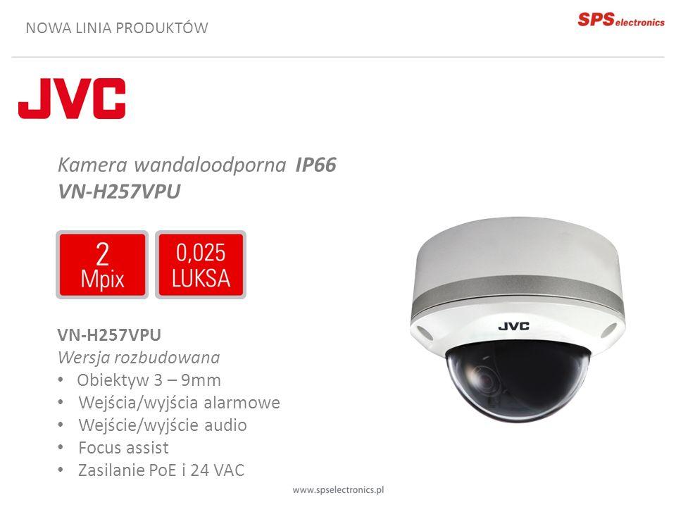 NOWA LINIA PRODUKTÓW Kamera wandaloodporna IP66 VN-H257VPU VN-H257VPU Wersja rozbudowana Obiektyw 3 – 9mm Wejścia/wyjścia alarmowe Wejście/wyjście aud