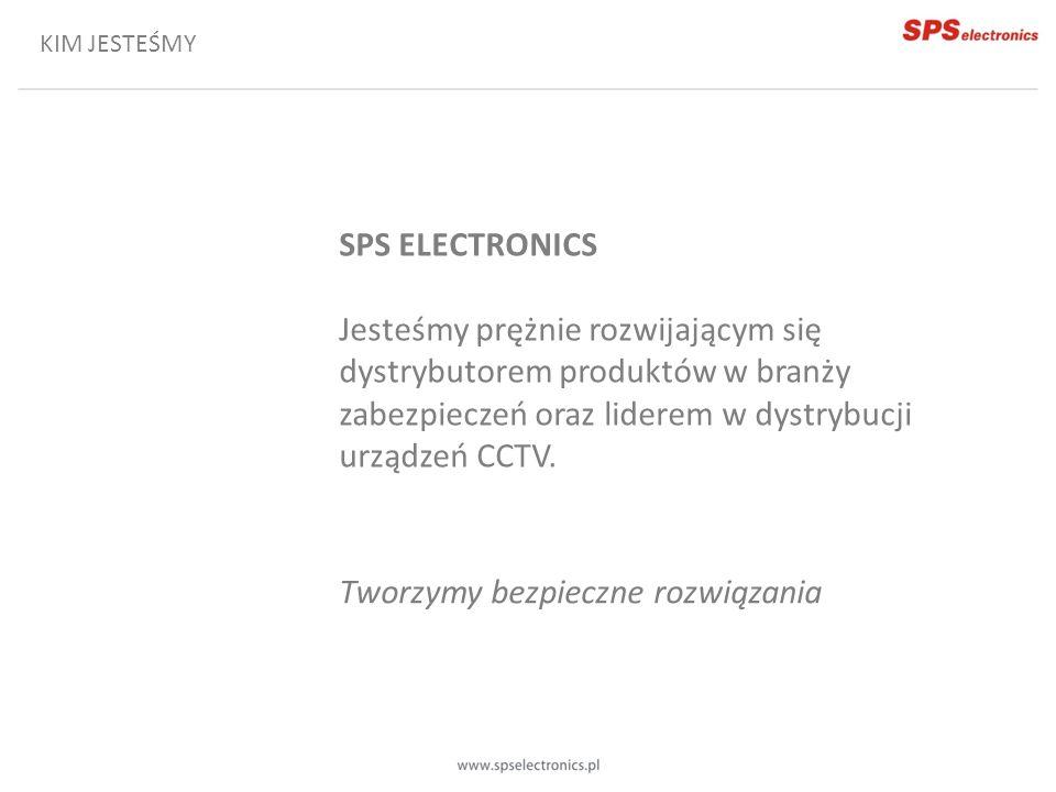 KIM JESTEŚMY SPS ELECTRONICS Jesteśmy prężnie rozwijającym się dystrybutorem produktów w branży zabezpieczeń oraz liderem w dystrybucji urządzeń CCTV.