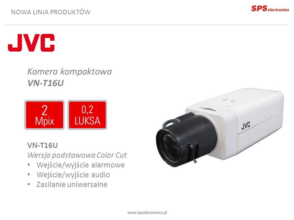 NOWA LINIA PRODUKTÓW Kamera kompaktowa VN-T16U Wersja podstawowa Color Cut Wejście/wyjście alarmowe Wejście/wyjście audio Zasilanie uniwersalne
