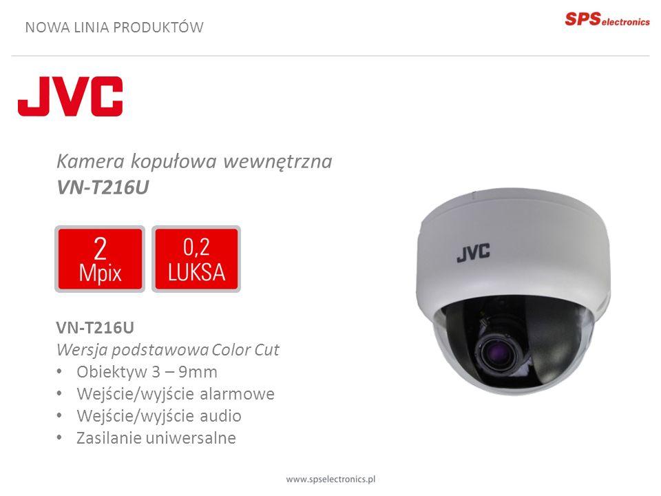 NOWA LINIA PRODUKTÓW Kamera kopułowa wewnętrzna VN-T216U Wersja podstawowa Color Cut Obiektyw 3 – 9mm Wejście/wyjście alarmowe Wejście/wyjście audio Z