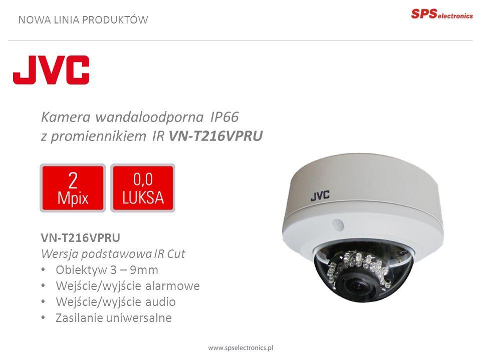 NOWA LINIA PRODUKTÓW Kamera wandaloodporna IP66 z promiennikiem IR VN-T216VPRU VN-T216VPRU Wersja podstawowa IR Cut Obiektyw 3 – 9mm Wejście/wyjście a