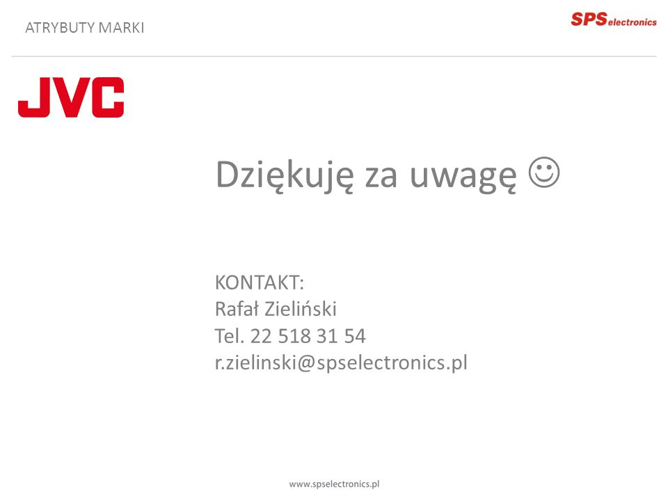 ATRYBUTY MARKI Dziękuję za uwagę KONTAKT: Rafał Zieliński Tel. 22 518 31 54 r.zielinski@spselectronics.pl