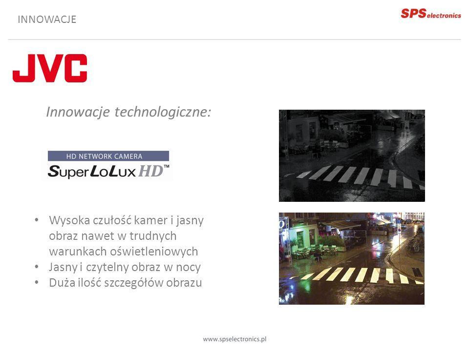 INNOWACJE Innowacje technologiczne: Wysoka czułość kamer i jasny obraz nawet w trudnych warunkach oświetleniowych Jasny i czytelny obraz w nocy Duża i