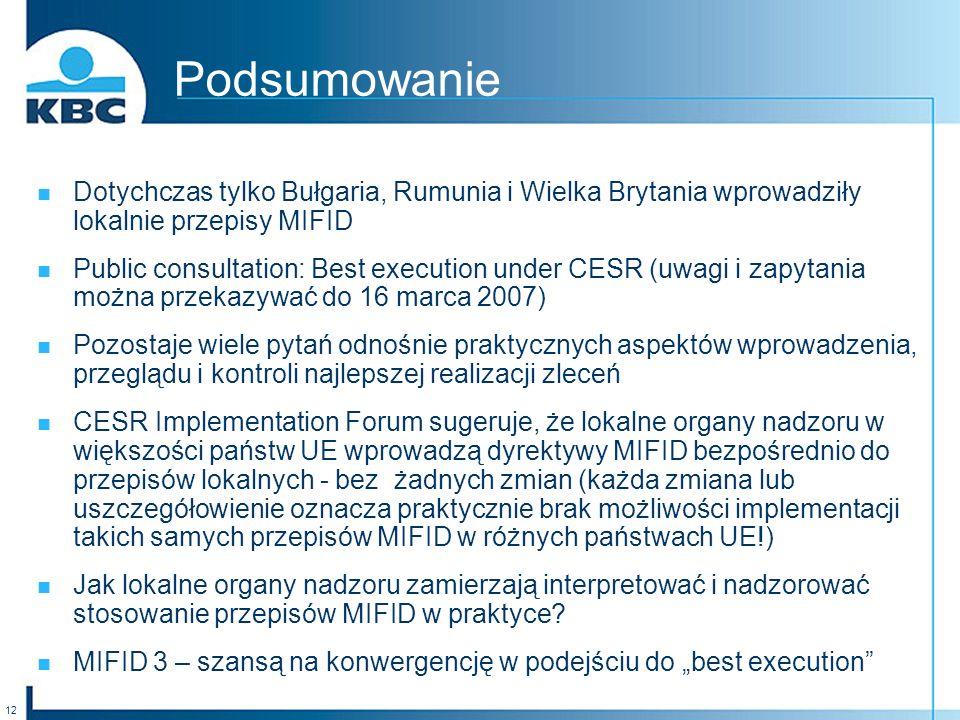 12 Podsumowanie Dotychczas tylko Bułgaria, Rumunia i Wielka Brytania wprowadziły lokalnie przepisy MIFID Public consultation: Best execution under CESR (uwagi i zapytania można przekazywać do 16 marca 2007) Pozostaje wiele pytań odnośnie praktycznych aspektów wprowadzenia, przeglądu i kontroli najlepszej realizacji zleceń CESR Implementation Forum sugeruje, że lokalne organy nadzoru w większości państw UE wprowadzą dyrektywy MIFID bezpośrednio do przepisów lokalnych - bez żadnych zmian (każda zmiana lub uszczegółowienie oznacza praktycznie brak możliwości implementacji takich samych przepisów MIFID w różnych państwach UE!) Jak lokalne organy nadzoru zamierzają interpretować i nadzorować stosowanie przepisów MIFID w praktyce.