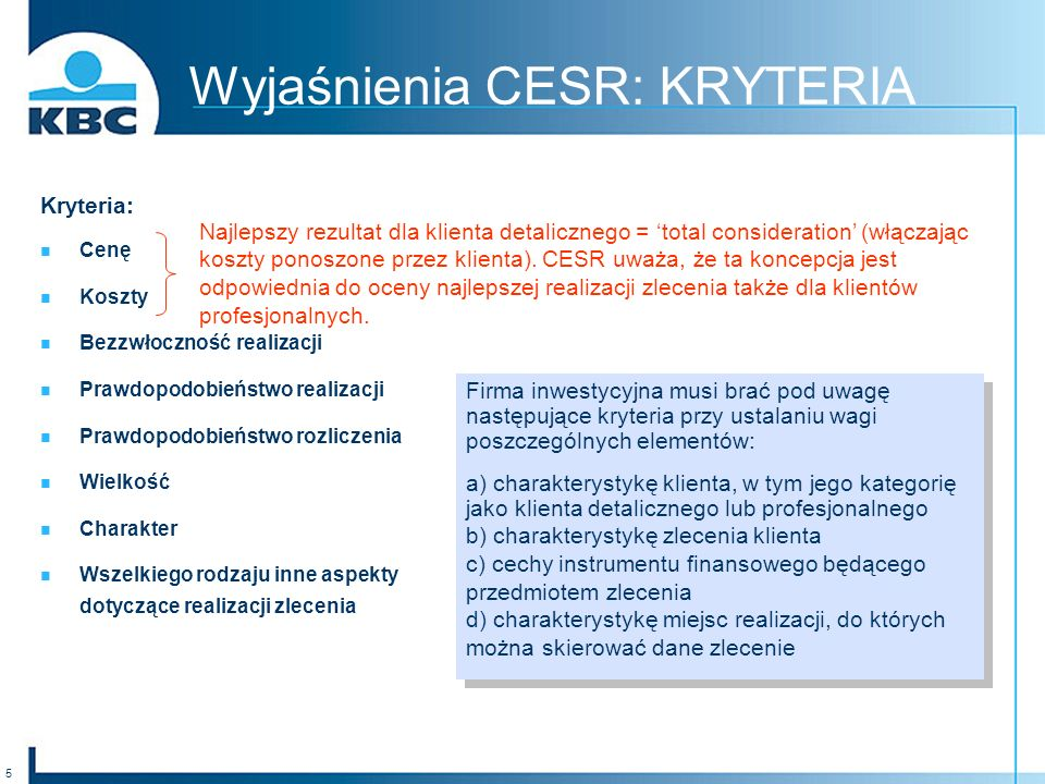 5 Wyjaśnienia CESR: KRYTERIA Kryteria: Cenę Koszty Bezzwłoczność realizacji Prawdopodobieństwo realizacji Prawdopodobieństwo rozliczenia Wielkość Charakter Wszelkiego rodzaju inne aspekty dotyczące realizacji zlecenia Najlepszy rezultat dla klienta detalicznego = total consideration (włączając koszty ponoszone przez klienta).