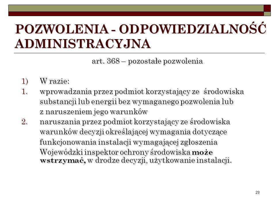 28 art. 368 – pozostałe pozwolenia 1) W razie: 1. wprowadzania przez podmiot korzystający ze środowiska substancji lub energii bez wymaganego pozwolen