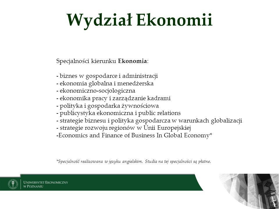 Wydział Ekonomii Specjalności kierunku Ekonomia: - biznes w gospodarce i administracji - ekonomia globalna i menedżerska - ekonomiczno-socjologiczna -