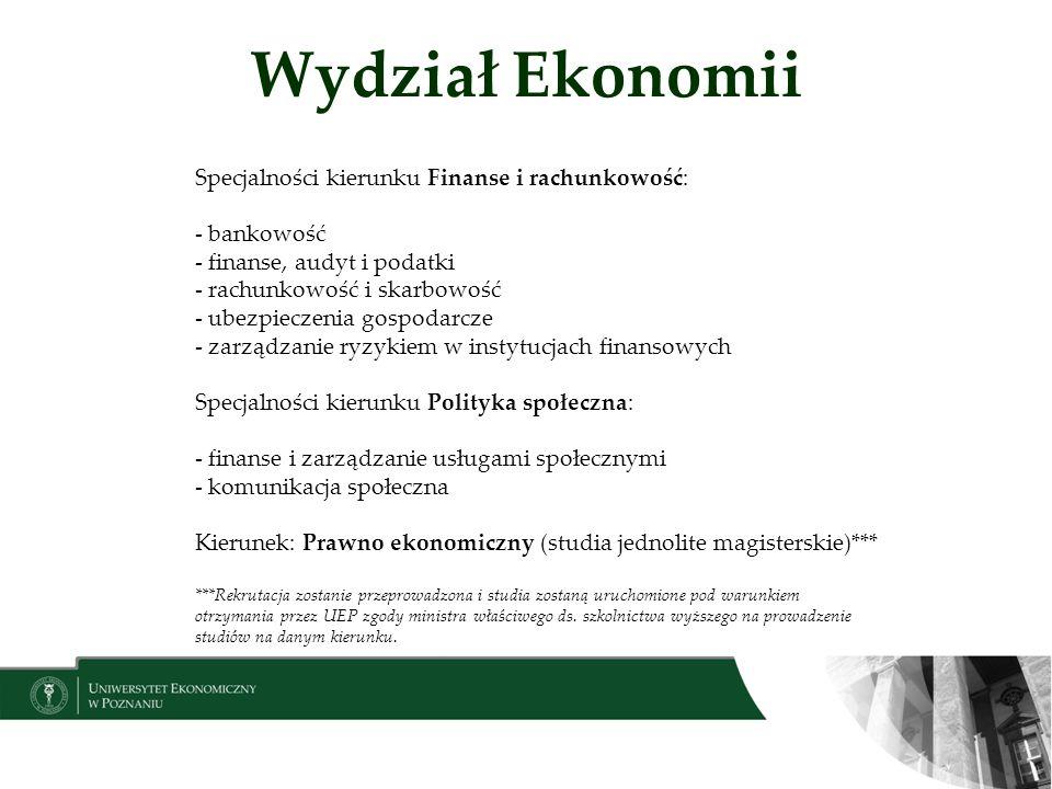 Wydział Ekonomii Specjalności kierunku Finanse i rachunkowość: - bankowość - finanse, audyt i podatki - rachunkowość i skarbowość - ubezpieczenia gosp