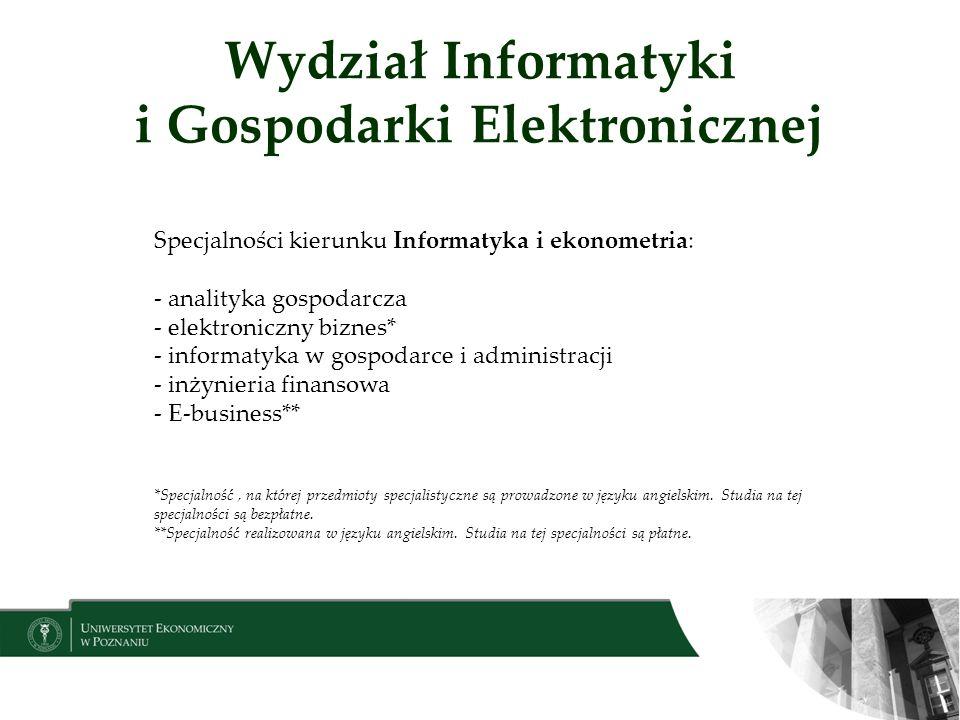 Wydział Informatyki i Gospodarki Elektronicznej Specjalności kierunku Informatyka i ekonometria: - analityka gospodarcza - elektroniczny biznes* - inf