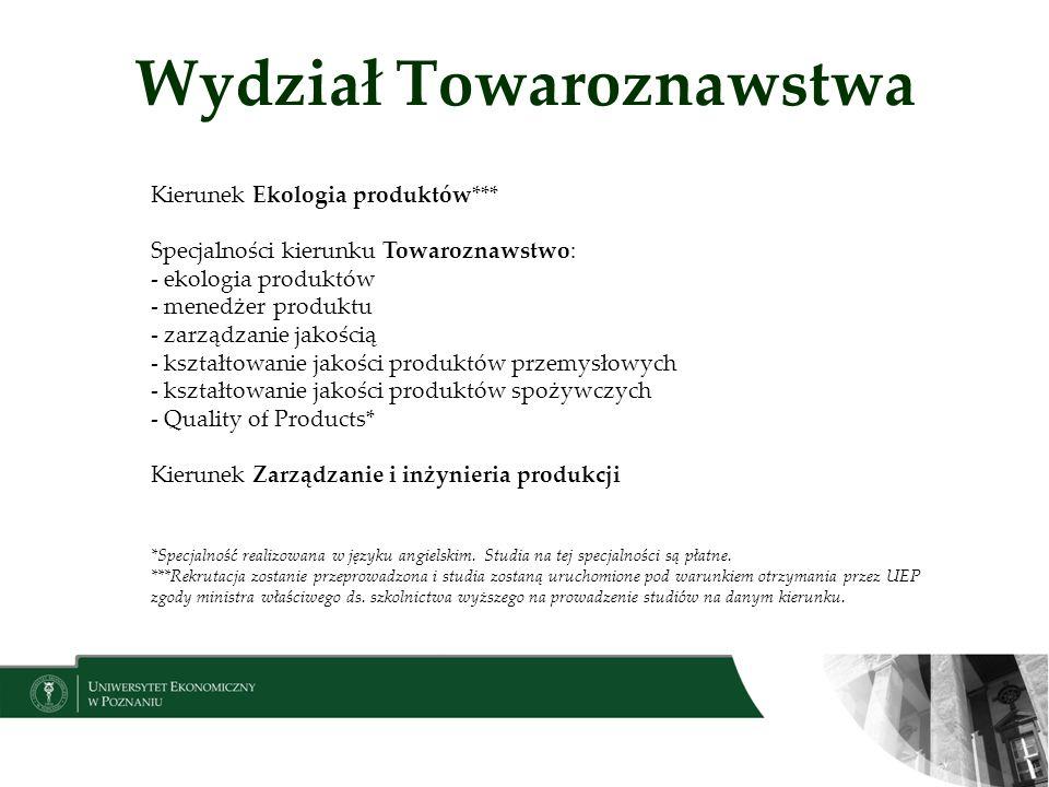 Wydział Towaroznawstwa Kierunek Ekologia produktów*** Specjalności kierunku Towaroznawstwo: - ekologia produktów - menedżer produktu - zarządzanie jak