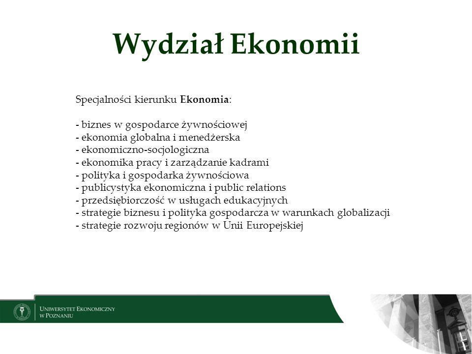 Wydział Ekonomii Specjalności kierunku Ekonomia: - biznes w gospodarce żywnościowej - ekonomia globalna i menedżerska - ekonomiczno-socjologiczna - ek