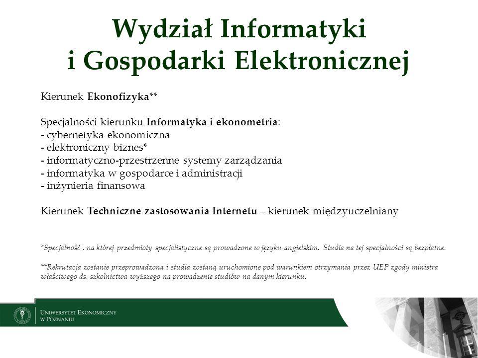 Wydział Informatyki i Gospodarki Elektronicznej Kierunek Ekonofizyka** Specjalności kierunku Informatyka i ekonometria: - cybernetyka ekonomiczna - el