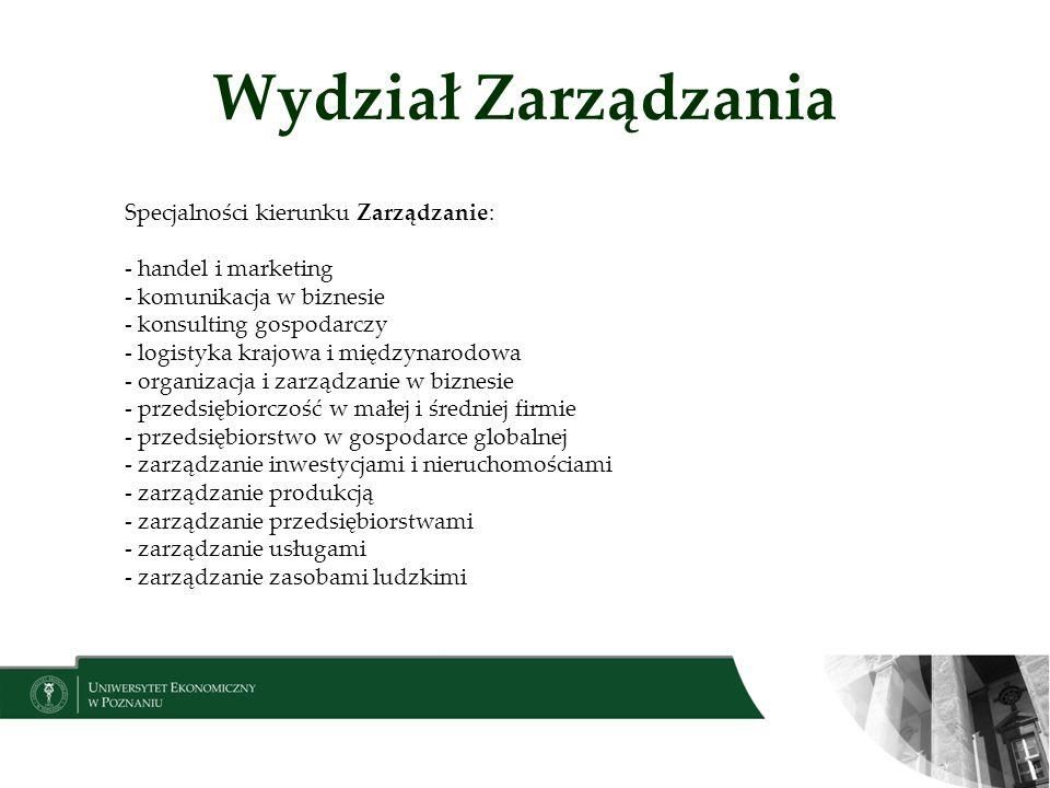Wydział Zarządzania Specjalności kierunku Zarządzanie: - handel i marketing - komunikacja w biznesie - konsulting gospodarczy - logistyka krajowa i mi