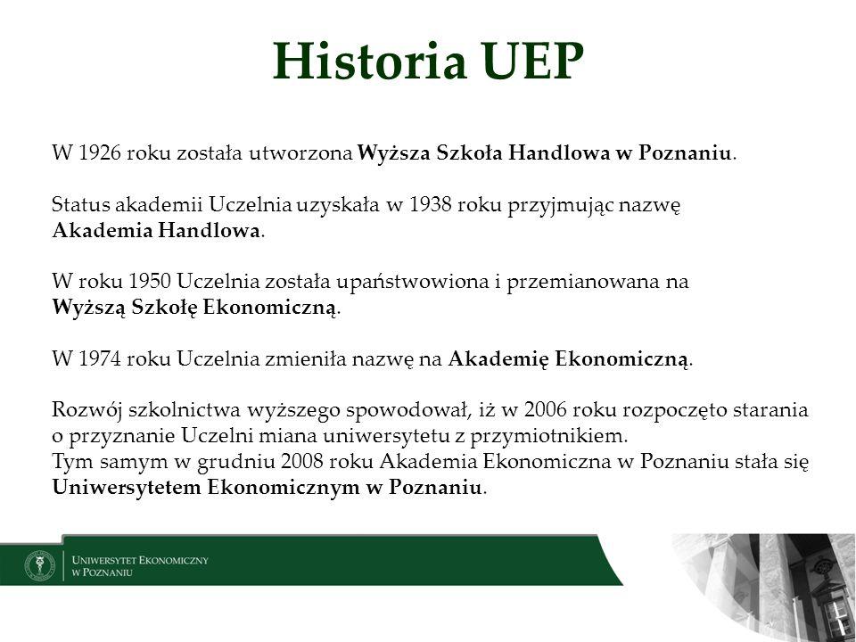 Historia UEP W 1926 roku została utworzona Wyższa Szkoła Handlowa w Poznaniu. Status akademii Uczelnia uzyskała w 1938 roku przyjmując nazwę Akademia
