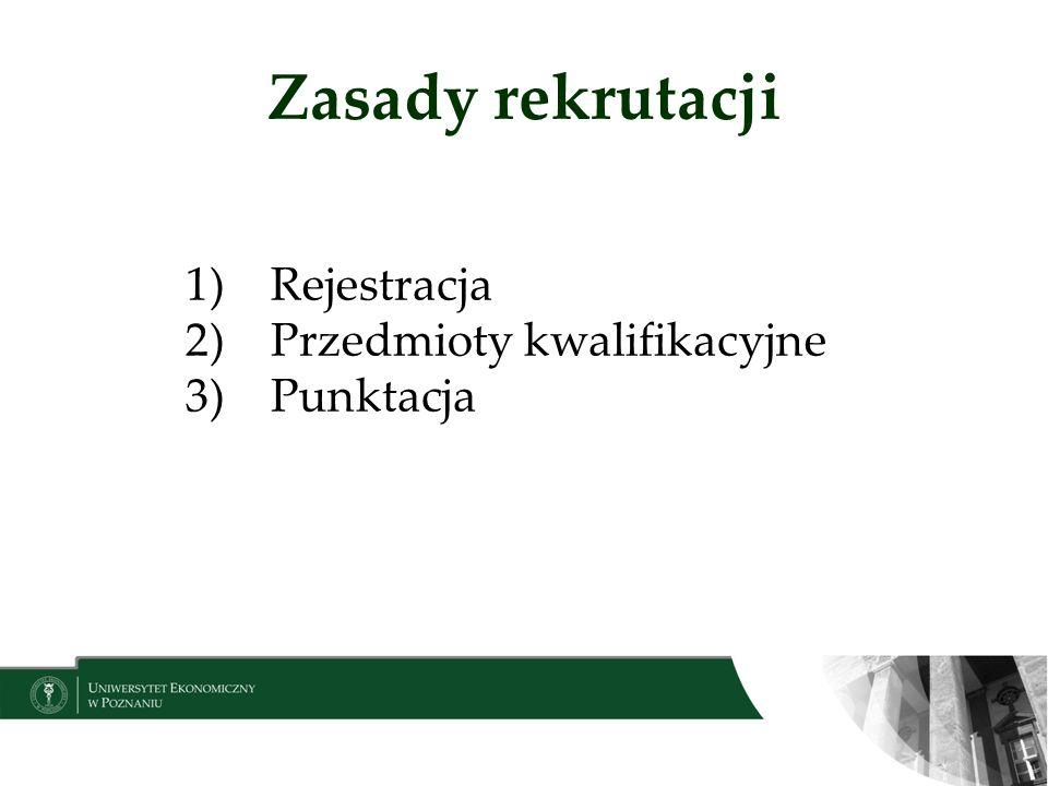 Zasady rekrutacji 1)Rejestracja 2)Przedmioty kwalifikacyjne 3)Punktacja