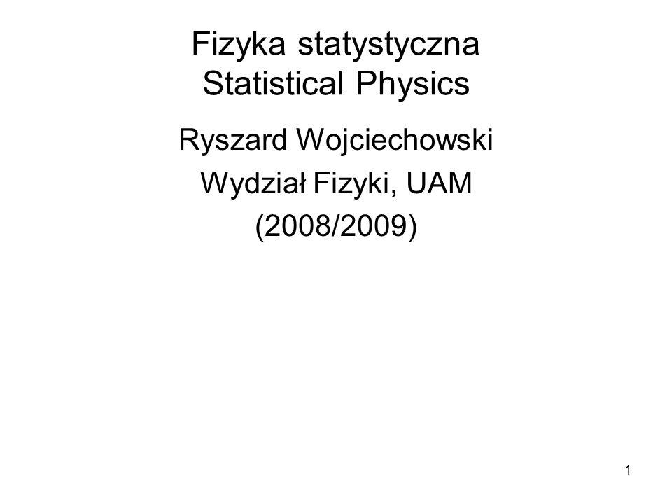 1 Fizyka statystyczna Statistical Physics Ryszard Wojciechowski Wydział Fizyki, UAM (2008/2009)