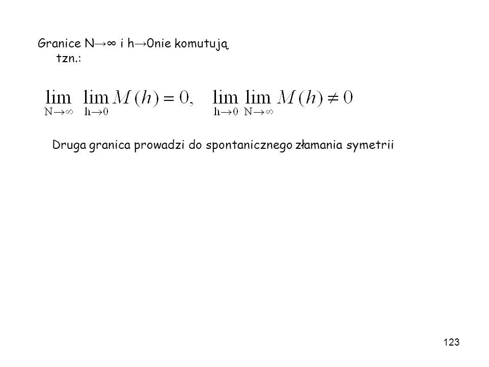 123 Granice N i h 0nie komutują tzn.: Druga granica prowadzi do spontanicznego złamania symetrii
