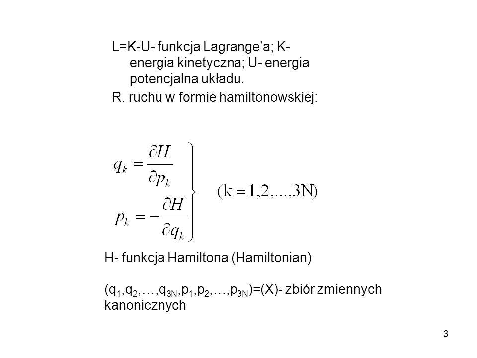 3 L=K-U- funkcja Lagrangea; K- energia kinetyczna; U- energia potencjalna układu. R. ruchu w formie hamiltonowskiej: H- funkcja Hamiltona (Hamiltonian