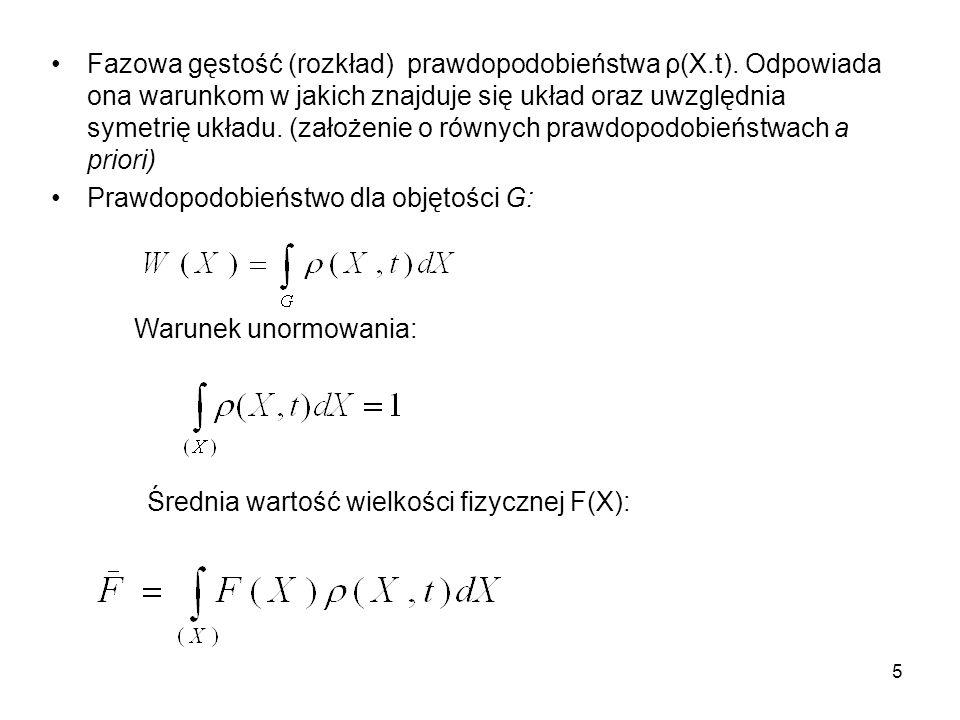 5 Fazowa gęstość (rozkład) prawdopodobieństwa ρ(X.t). Odpowiada ona warunkom w jakich znajduje się układ oraz uwzględnia symetrię układu. (założenie o