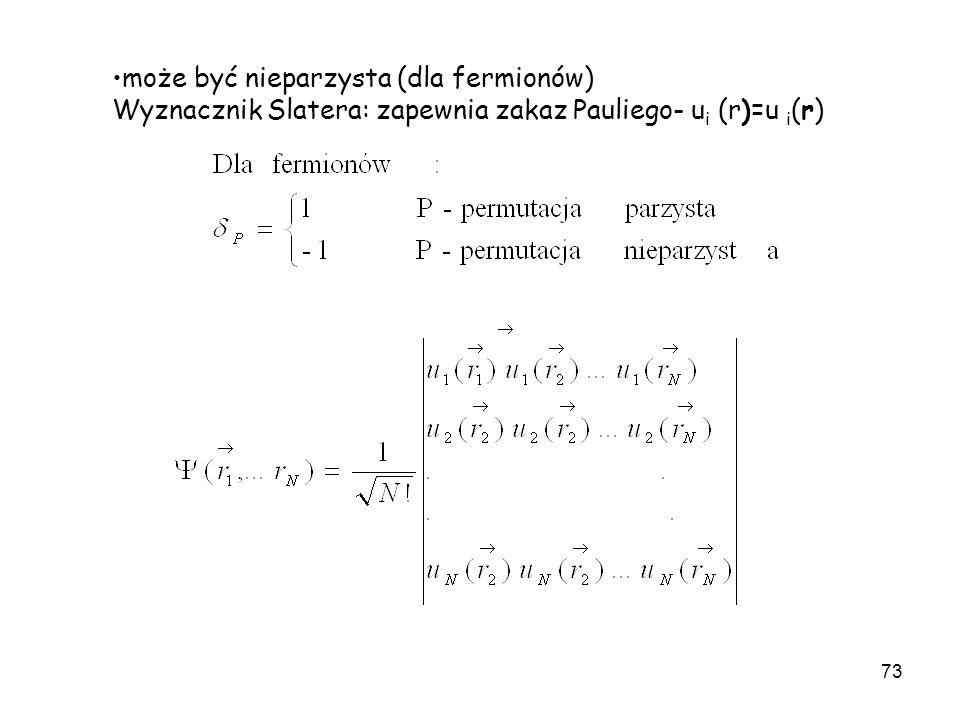 73 może być nieparzysta (dla fermionów) Wyznacznik Slatera: zapewnia zakaz Pauliego- u i (r)=u i (r)