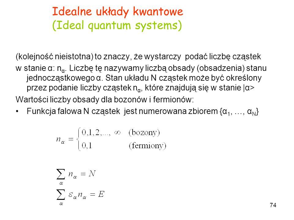 74 (kolejność nieistotna) to znaczy, że wystarczy podać liczbę cząstek w stanie α: n α. Liczbę tę nazywamy liczbą obsady (obsadzenia) stanu jednocząst