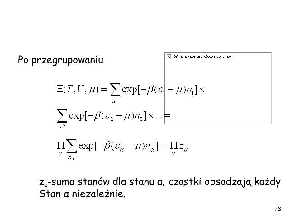 78 Po przegrupowaniu z α -suma stanów dla stanu α; cząstki obsadzają każdy Stan α niezależnie.